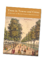 Trees in Towns and Cities: A History of British Urban Arboriculture
